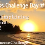 Challenge Day 17 – Stop Complaining So Damn Much!