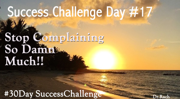 Challenge Day 17 - Stop Complaining So Damn Much!