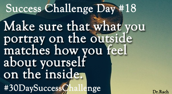 Success Challenge Day #19 - Make sure that what you portray on the outside matches how you feel about yourself on the inside