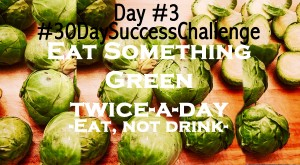 Day 3 - Eat Something Green Twice A Day
