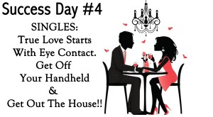 Day 4- Singles: Forget Internet Dating and Get Out The House